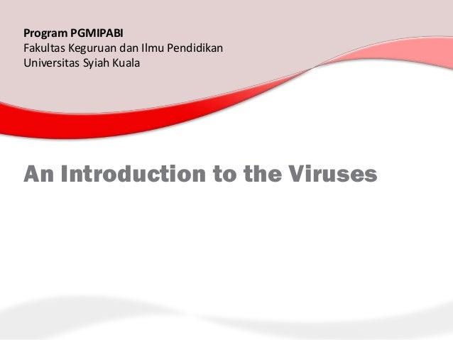 Program PGMIPABIFakultas Keguruan dan Ilmu PendidikanUniversitas Syiah KualaAn Introduction to the Viruses