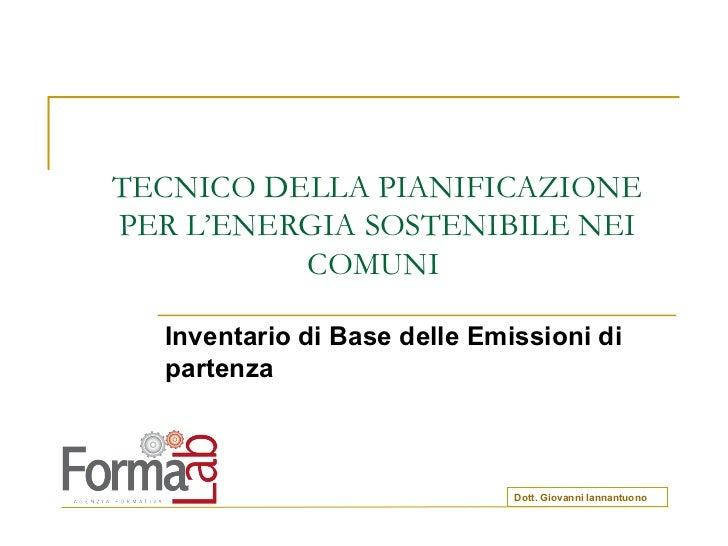 TECNICO DELLA PIANIFICAZIONE PER L'ENERGIA SOSTENIBILE NEI COMUNI  Inventario di Base delle Emissioni di partenza Dott. Gi...