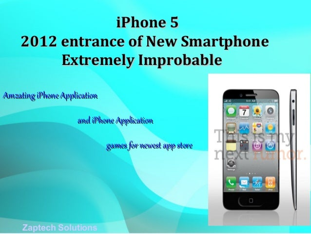 iPhone 5    2012 entrance of New Smartphone         Extremely ImprobableAmzating iPhone Application                     an...