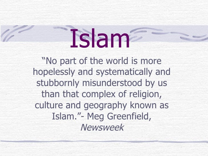 """Islam   """"No part of the world is more hopelessly and systematically and stubbornly misunderstood by us than that complex o..."""