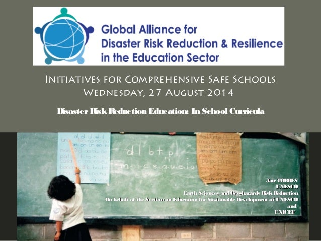 Initiatives for Comprehensive Safe Schools Wednesday, 27 August 2014 DisasterRiskReduction Education: In School Curricula ...