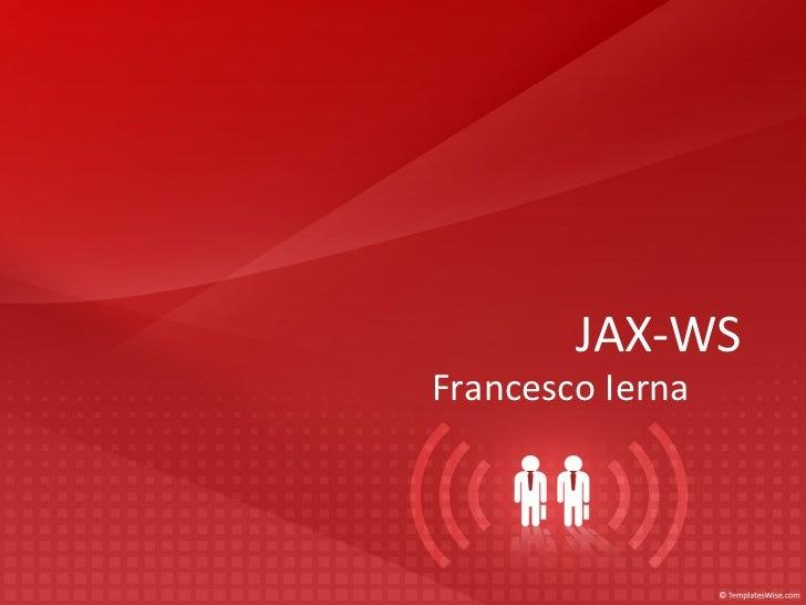 <ul>JAX-WS </ul><ul>Francesco Ierna </ul>