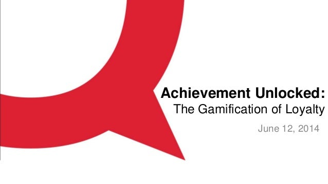 Achievement Unlocked: The Gamification of Loyalty June 12, 2014