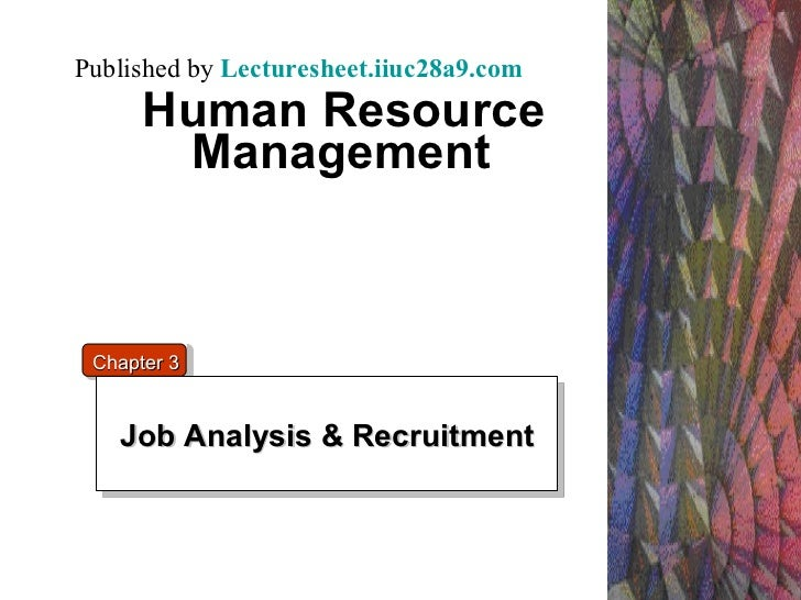Human Resource Management   Job Analysis & Recruitment Chapter 3 Published by  Lecturesheet.iiuc28a9.com