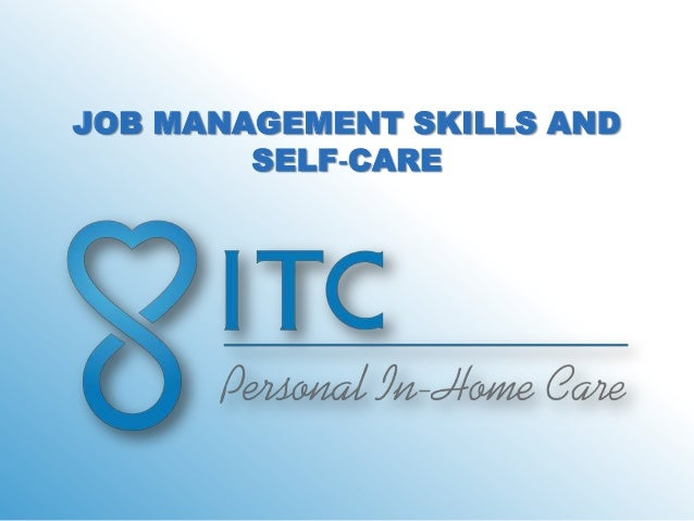 JOB MANAGEMENT SKILLS AND        SELF‐CARE