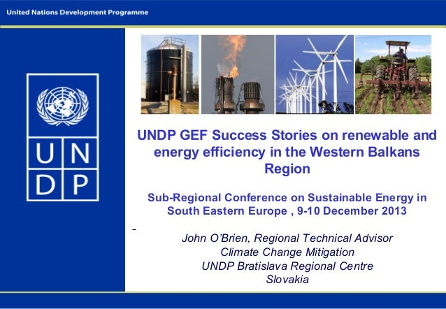 UNDP GEF Success Stories on renewable and energy efficiency in the Western Balkans Region Sub-Regional Conference on Susta...