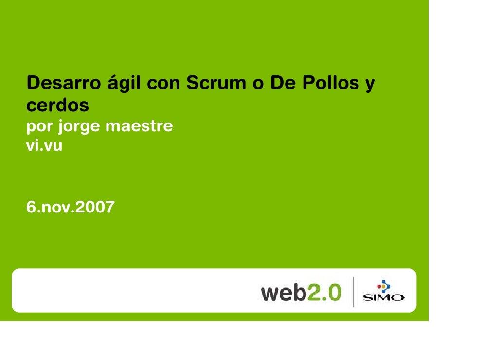 Desarro ágil con Scrum o De Pollos y cerdos por jorge maestre vi.vu   6.nov.2007