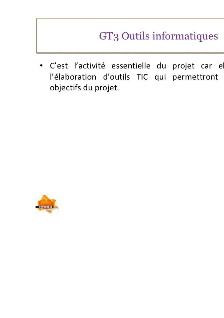 GT3 Outils informatiques• C'est l'activité essentielle du projet car elle permettra  l'élaboration d'outils TIC qui permet...