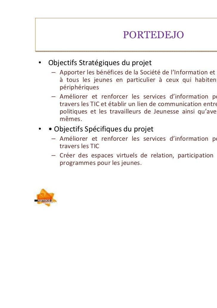 PORTEDEJO• Objectifs Stratégiques du projet   – Apporter les bénéfices de la Société de l'Information et ses outils (les T...
