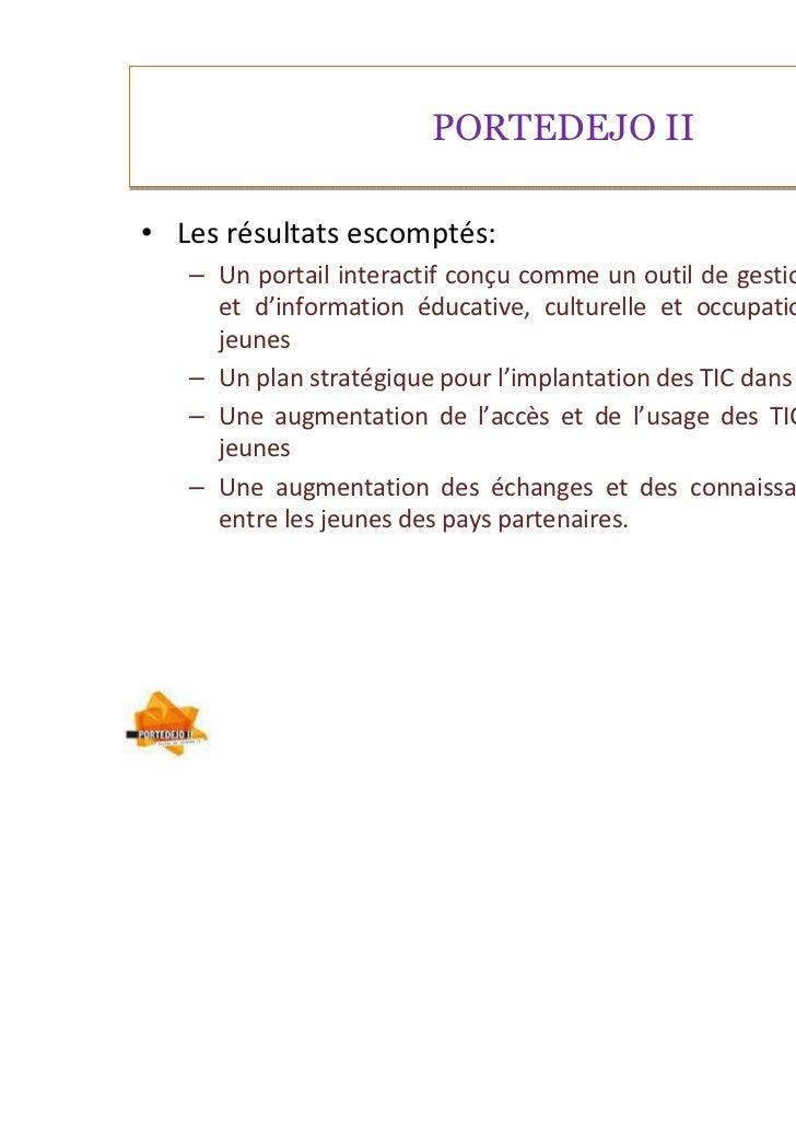 PORTEDEJO II• Les résultats escomptés:   – Un portail interactif conçu comme un outil de gestion des politiques     et d'i...