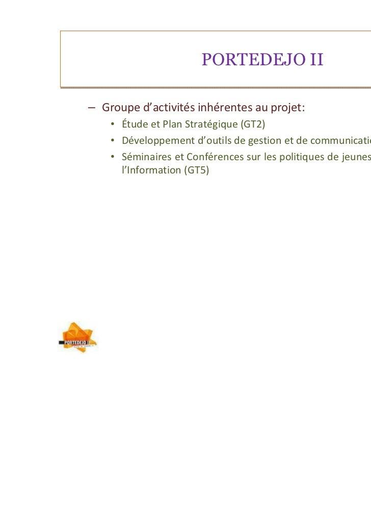 PORTEDEJO II– Groupe d'activités inhérentes au projet:    • Étude et Plan Stratégique (GT2)    • Développement d'outils de...