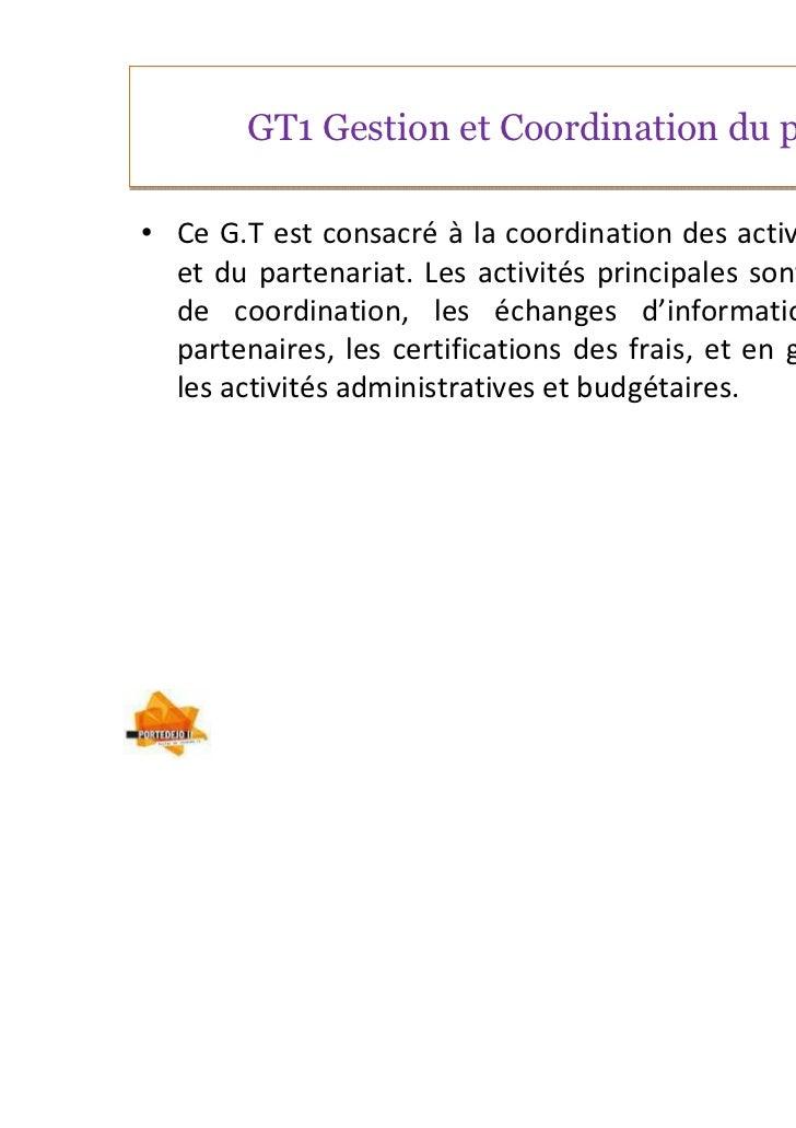 GT1 Gestion et Coordination du projet• Ce G.T est consacré à la coordination des activités du projet  et du partenariat. L...