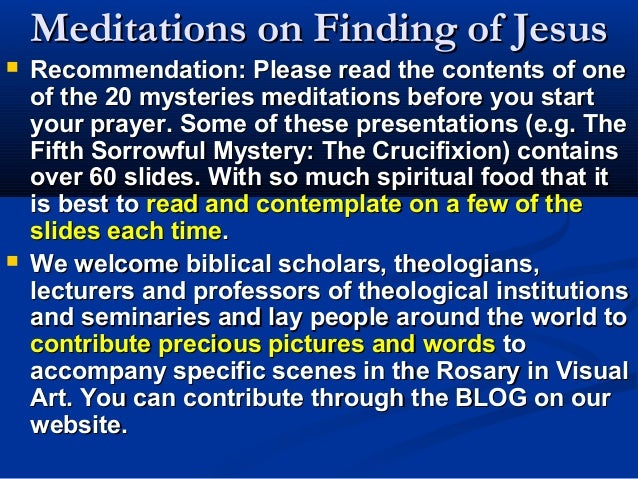 Meditations on Finding of Jesus   Recommendation: Please read the contents of one    of the 20 mysteries meditations befo...