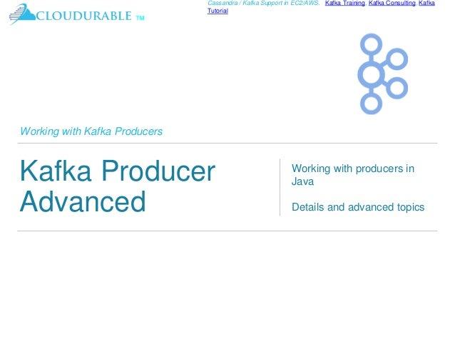 ™ Cassandra / Kafka Support in EC2/AWS. Kafka Training, Kafka Consulting, Kafka Tutorial Working with Kafka Producers Kafk...
