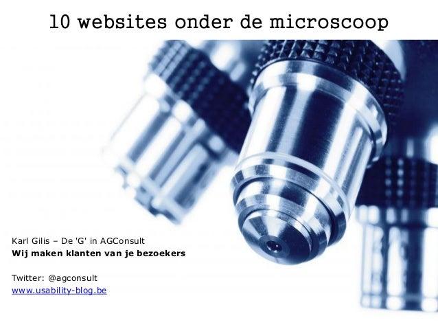 10 websites onder de microscoopKarl Gilis – De G in AGConsultWij maken klanten van je bezoekersTwitter: @agconsultwww.usab...