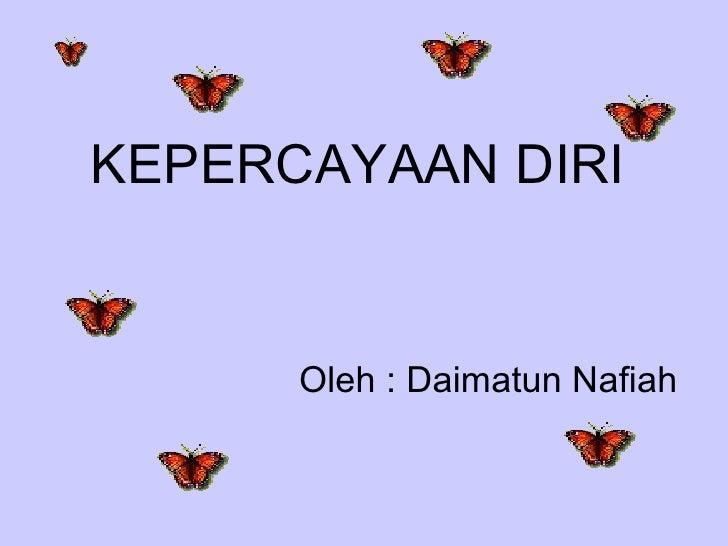 KEPERCAYAAN DIRI Oleh : Daimatun Nafiah
