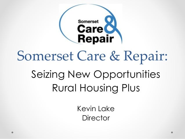 Somerset Care & Repair: Seizing New Opportunities Rural Housing Plus Kevin Lake Director