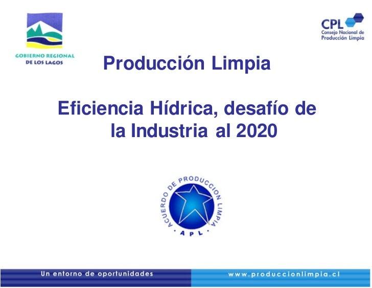 Producción LimpiaEficiencia Hídrica, desafío de      la Industria al 2020