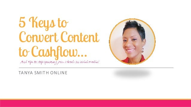 5 Keys to Convert Content to Cashflow… TANYA SMITH ONLINE