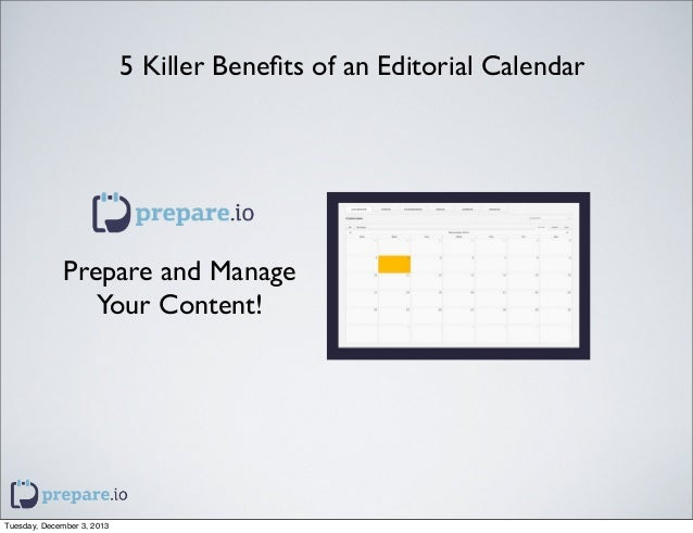 5 Killer Benefits of an Editorial Calendar  Prepare and Manage Your Content!  Tuesday, December 3, 2013
