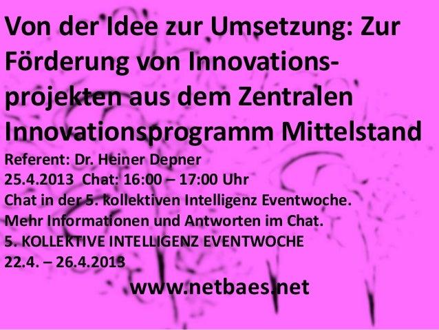 Von der Idee zur Umsetzung: ZurFörderung von Innovations-projekten aus dem ZentralenInnovationsprogramm MittelstandReferen...