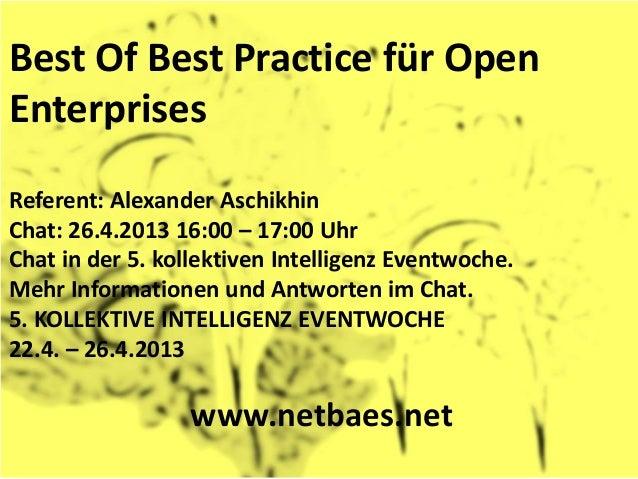 Best Of Best Practice für OpenEnterprisesReferent: Alexander AschikhinChat: 26.4.2013 16:00 – 17:00 UhrChat in der 5. koll...