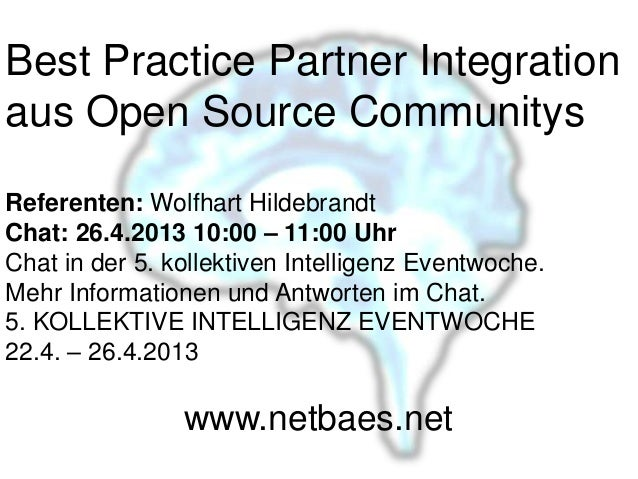 Best Practice Partner Integrationaus Open Source CommunitysReferenten: Wolfhart HildebrandtChat: 26.4.2013 10:00 – 11:00 U...
