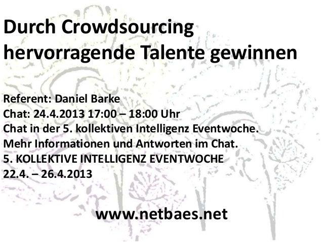 Durch Crowdsourcinghervorragende Talente gewinnenReferent: Daniel BarkeChat: 24.4.2013 17:00 – 18:00 UhrChat in der 5. kol...