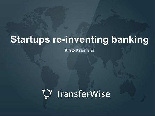 Startups re-inventing banking Kristo Käärmann
