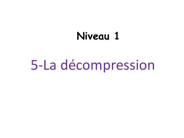5-La décompression Niveau 1