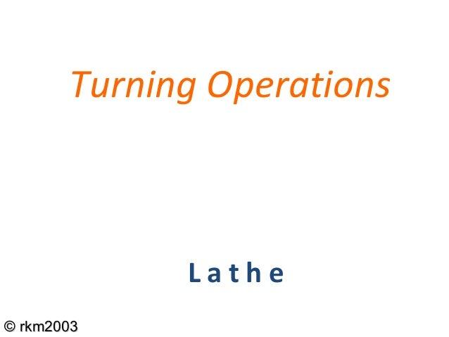 ©© rkm2003rkm2003 Turning Operations L a t h e