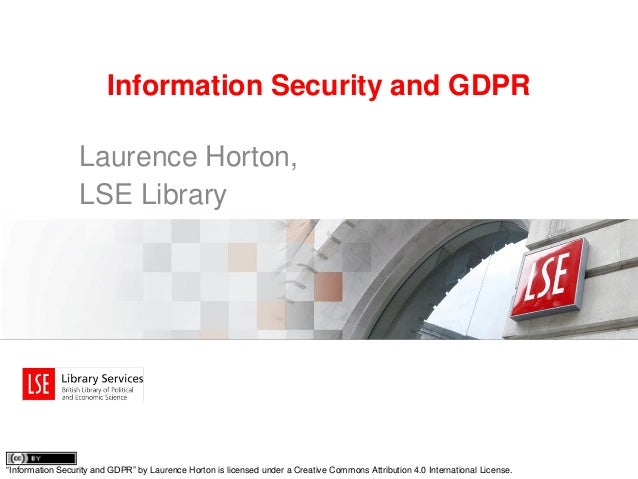 """Information Security and GDPR Laurence Horton, LSE Library """"Information Security and GDPR"""" by Laurence Horton is licensed ..."""
