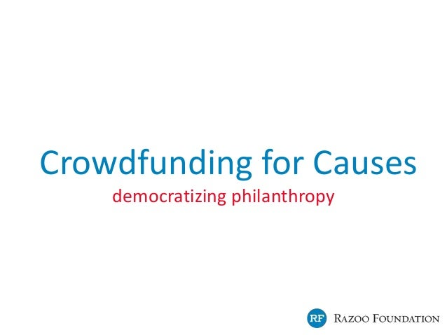 Crowdfunding for Causes democratizing philanthropy