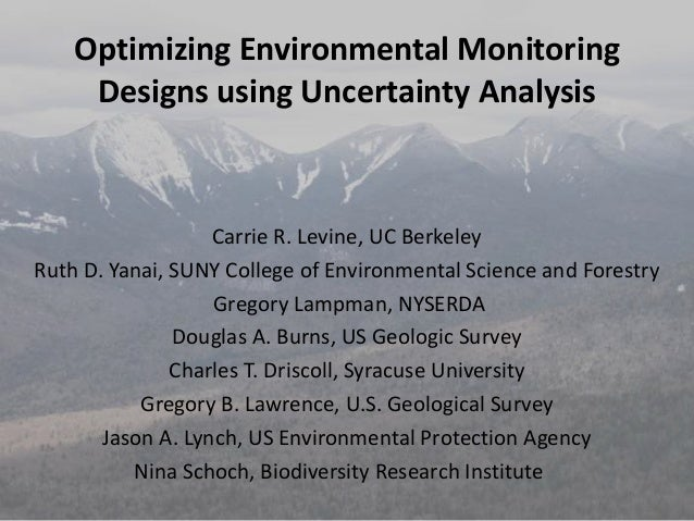 Optimizing Environmental Monitoring Designs using Uncertainty Analysis Carrie R. Levine, UC Berkeley Ruth D. Yanai, SUNY C...