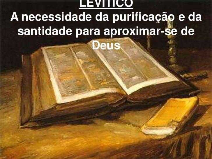 LEVÍTICOA necessidade da purificação e da santidade para aproximar-se de              Deus