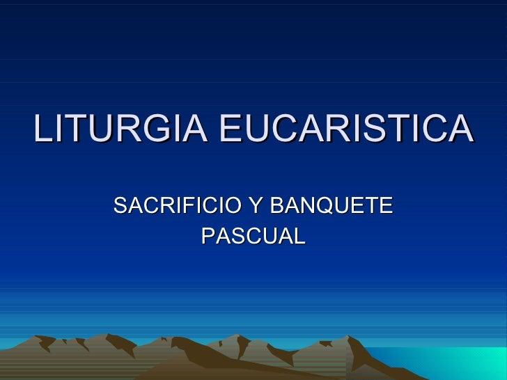 LITURGIA EUCARISTICA SACRIFICIO Y BANQUETE PASCUAL