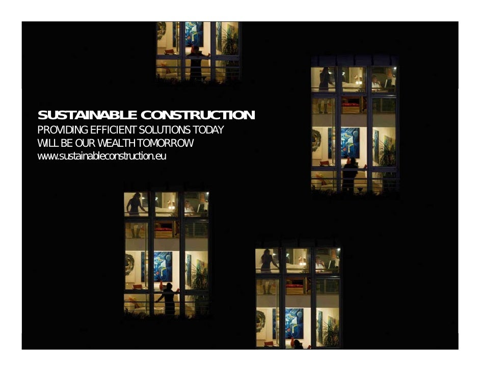 SUSTAINABLE CONSTRUCTION PROVIDING EFFICIENT SOLUTIONS TODAY WILL BE OUR WEALTH TOMORROW www.sustainableconstruction.eu