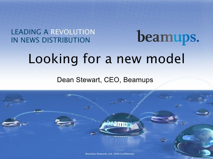 LEADING A REVOLUTION IN NEWS DISTRIBUTION      Looking for a new model           Dean Stewart, CEO, Beamups               ...