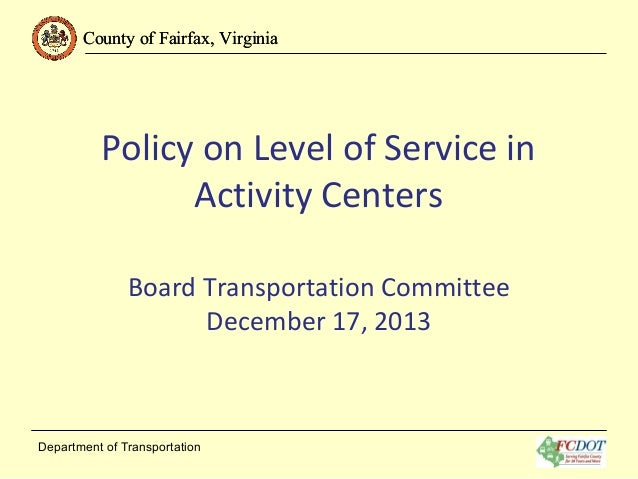 County of Fairfax, Virginia  Policy on Level of Service in Activity Centers Board Transportation Committee December 17, 20...