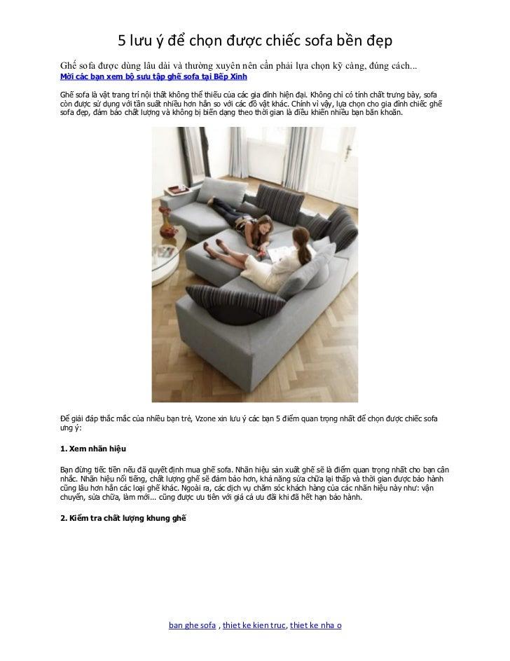 5 lưu ý để chọn được chiếc sofa bền đẹpGhế sofa được dùng lâu dài và thường xuyên nên cần phải lựa chọn kỹ càng, đúng cách...