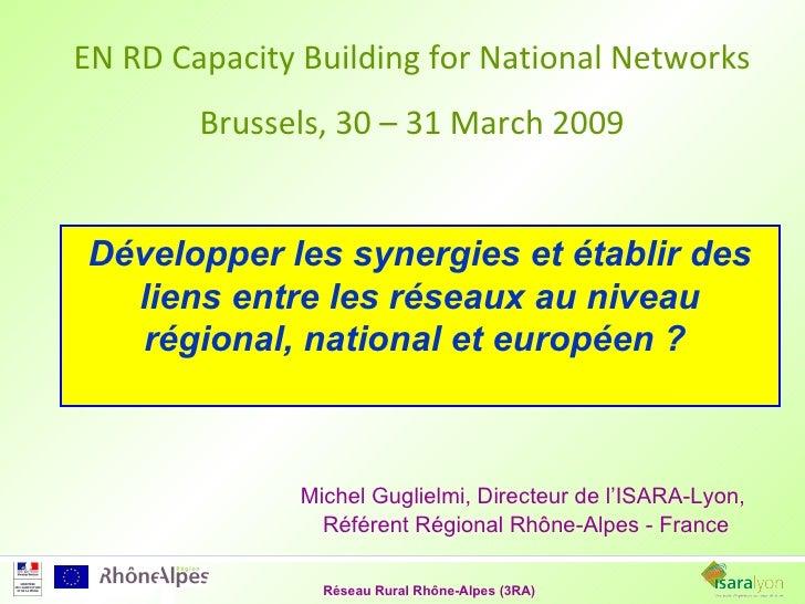 Développer les synergies et établir des liens entre les réseaux au niveau régional, national et européen?   <ul><li>Miche...