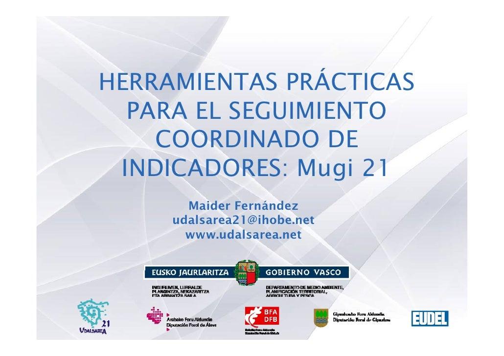 HERRAMIENTAS PRÁCTICAS   PARA EL SEGUIMIENTO     COORDINADO DE  INDICADORES: Mugi 21        Maider Fernández      udalsare...