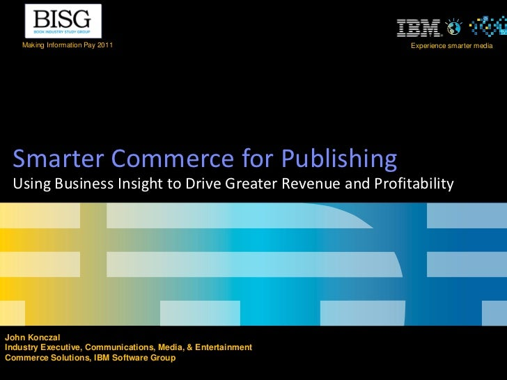 Making Information Pay 2011                               Experience smarter media Smarter Commerce for Publishing Using B...