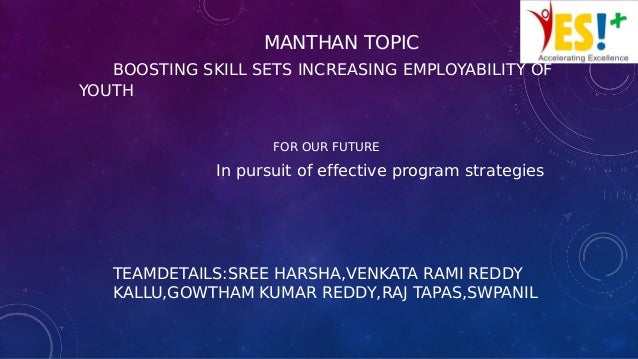 MANTHAN TOPIC BOOSTING SKILL SETS INCREASING EMPLOYABILITY OF YOUTH FOR OUR FUTURE In pursuit of effective program strateg...