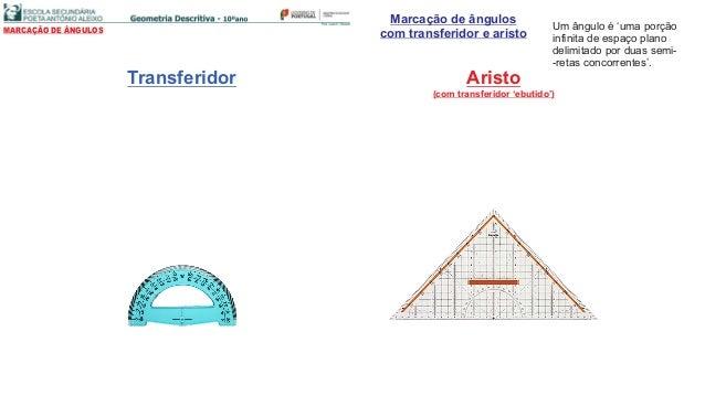 Marcação de ângulos com transferidor e aristoMARCAÇÃO DE ÂNGULOS Um ângulo é 'uma porção infinita de espaço plano delimita...