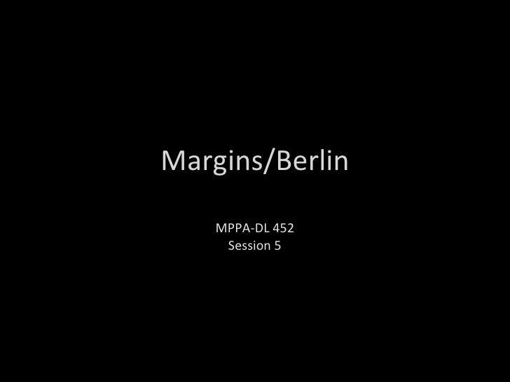 Margins/Berlin MPPA-DL 452 Session 5