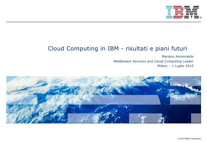 Cloud Computing 2010 - IBM Italia - Mariano Ammirabile