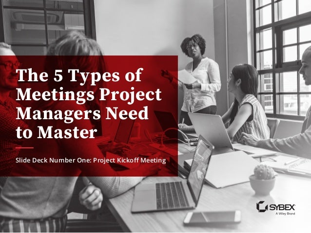 The 5 Types of Meetings Project Managers Need to Master Slide Deck Number One: Project Kickoff Meeting