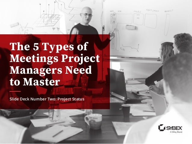 The 5 Types of Meetings Project Managers Need to Master Slide Deck Number Two: Project Status