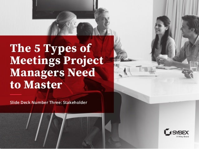 The 5 Types of Meetings Project Managers Need to Master Slide Deck Number Three: Stakeholder